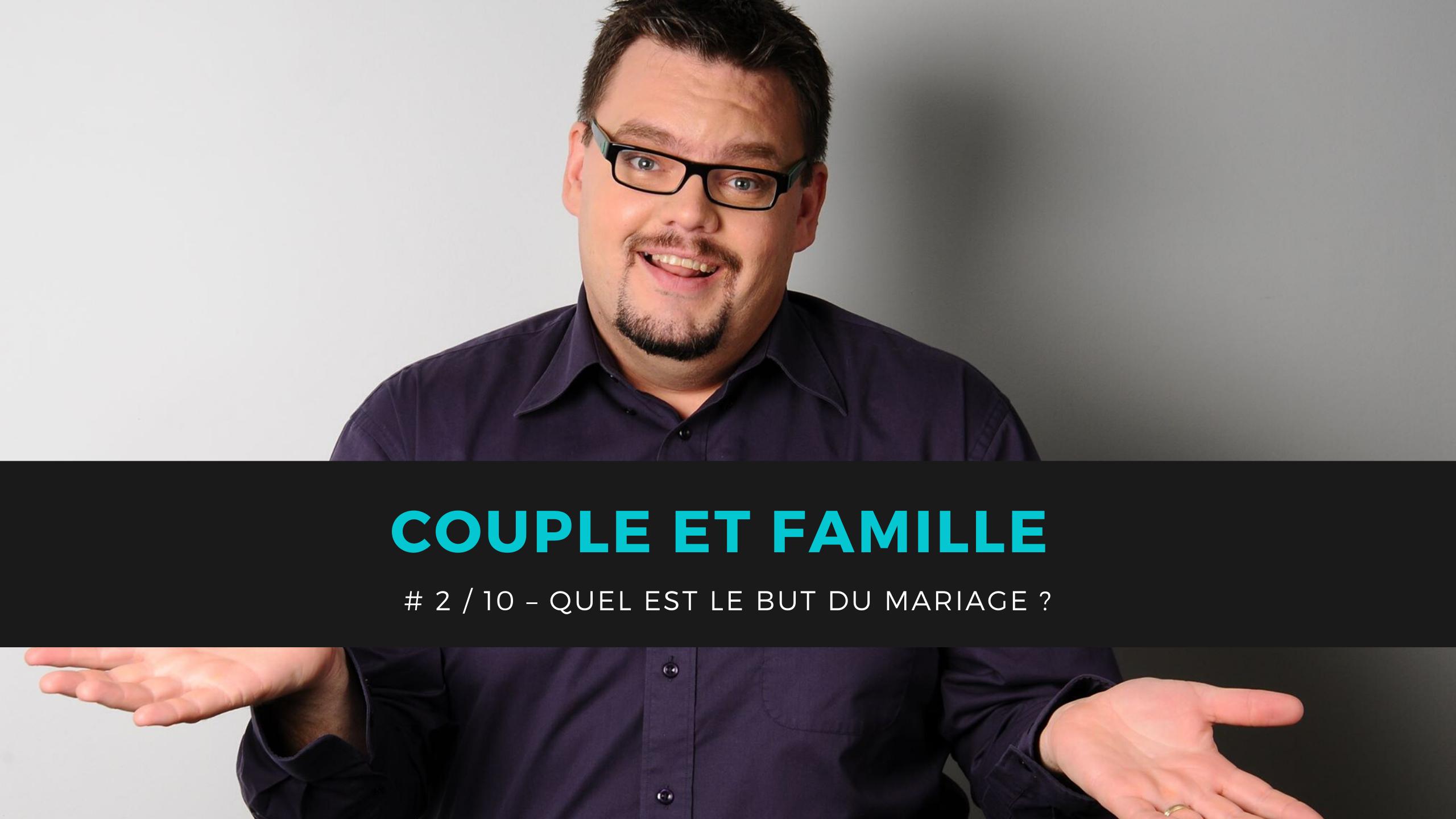 # 2 / 10 – Quel est le but du mariage ?